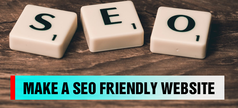 MAKE A SEO FRIENDLY WEBSITE